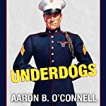 Underdogs: The Making of the Modern Marine Corps   Aaron B. O'Connell