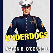 Underdogs: The Making of the Modern Marine Corps | [Aaron B. O'Connell]