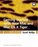 Getting Started with Your Mac and Mac OS X Tiger: Peachpit Learning Series (0321330528) by Kelby, Scott