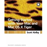 Getting Started with Your Mac and Mac OS X Tiger: Peachpit Learning Seriesby Scott Kelby