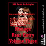 Menage Rear Entry, Volume Three: Five Explicit FFM Menage a Trois Stories with First Anal Sex | Andrea Tuppens,Debbie Brownstone,Amy Dupont,Tanya Tung,Nancy Brockton