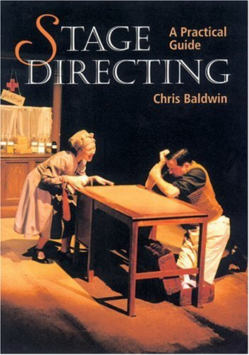 Stage Directing: A Practical Guide, Chris Baldwin