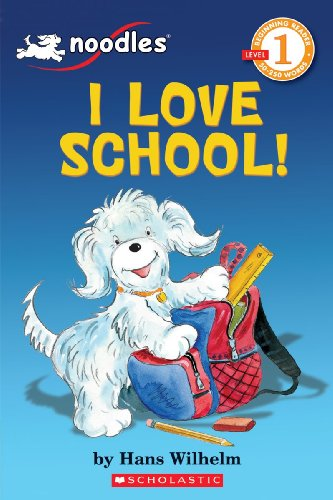 Noodles: I Love School! (Scholastic Reader Level 1), Hans Wilhelm