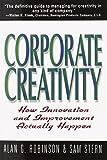 Corporate Creativity: How Innovation & Improvement Actually Happen
