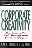 Corporate Creativity: How Innovation & Improvement Actually Happen