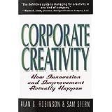 Corporate Creativity: How Innovation & Improvement Actually Happen ~ Alan G. Robinson