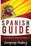 Spanish For Beginners: Powerful Beginner s Guide To Learn Spanish (Spanish,Spanish Language, Spanish Stories,Spanish short stories, Spanish for)