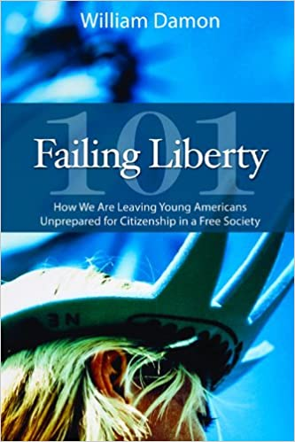 Damon – Failing Liberty 101: How We Are Leaving Young Americans Unprepared for Citizenship in a Free Society