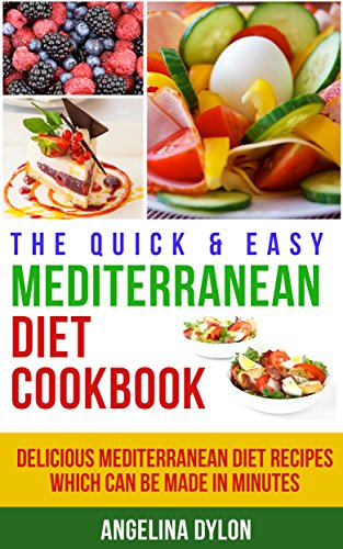 The Quick & Easy Mediterranean Diet Cookbook: Delicious Mediterranean Diet Recipes Which Can Be Made In Minutes by Angelina Dylon