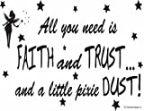 All you need is faith and trust and a little bit of pixie dust Wall Art- Wall Sayings-Wall Quote-Vinyl Decal-Wall Decal-Vinyl Wall Lettering-Wall Sayings-Home Art Decor Decal