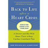 Back to Life After a Heart Crisis: A Doctor and His Wife Share Their 8-Step Cardiac Comeback Plan ~ Marc K. Wallack