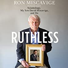 Ruthless: Scientology, My Son David Miscavige, and Me Audiobook by Ronald Miscavige, Dan Koon Narrated by Harvey Betancourt