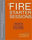 img - for The Fire Starter Sessions: A Soulful + Practical Guide to Creating Success on Your Own Terms (Paperback) - Common book / textbook / text book