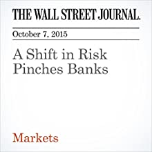 A Shift in Risk Pinches Banks (       UNABRIDGED) by Matt Wirz Narrated by Alexander Quincy