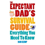 The Expectant Dad's Survival Guide: Everything You Need to Knowby Rob Kemp