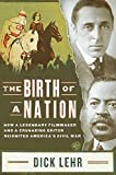 The Birth of a Nation: How a Legendary Filmmaker and a Crusading Editor Reignited Americas Civil War
