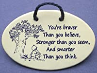 You're braver than you believe, stronger than you seem, and smarter than you think: Christopher Robin said to Winnie the Pooh. Mountain Meadows ceramic plaques and wall signs with sayings and quotes about Winnie the Pooh and friendship. Made by Mountain M