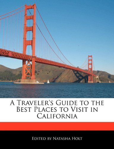 A Traveler's Guide to the Best Places to Visit in California
