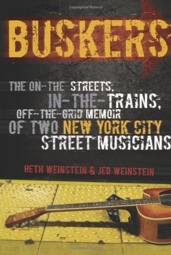 Heth Weinstein - Buskers: The On-the-Streets, In-the-Trains, Off-the-Grid Memoir of Two New York City Street Musicians