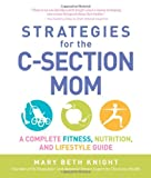 img - for Strategies for the C-Section Mom: A Complete Fitness, Nutrition, and Lifestyle Guide book / textbook / text book