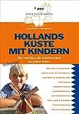 Hollands Küste mit Kindern: Über 400 Ideen für Erlebnisurlaub bei jedem Wetter