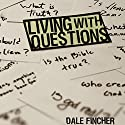 Living with Questions Audiobook by Dale Fincher Narrated by Dale Fincher