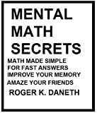 Mental Math Secrets, Math Made Simple for Fast Answers, Improve Your Memory (English Edition)
