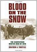 Blood on the Snow: The Carpathian Winter War of 1915 (Modern War Studies): Graydon A. Tunstall: 9780700617203: Amazon.com: Books