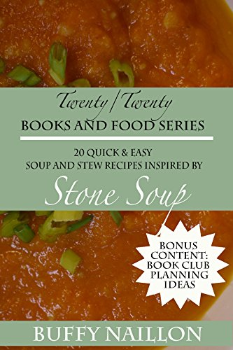 20 Quick and Easy Winter Soup and Stew Recipes Inspired by Stone Soup: Bonus Content - Book Club Ideas/ Questions for The Hobbit, LOTR/ Lord of the Rings... (Twenty Twenty Books and Food) by Buffy Naillon