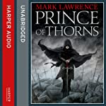 Prince of Thorns: Broken Empire 1 (       UNABRIDGED) by Mark Lawrence Narrated by Joe Jameson