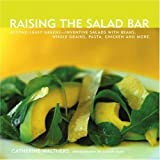 img - for Raising the Salad Bar: Beyond Leafy Greens--Inventive Salads with Beans, Whole Grains, Pasta, Chicken, and More by Walthers, Catherine (6/5/2007) book / textbook / text book