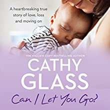 Can I Let You Go?: A Heartbreaking True Story of Love, Loss and Moving On Audiobook by Cathy Glass Narrated by Denica Fairman