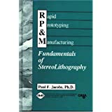 Rapid Prototyping & Manufacturing: Fundamentals of StereoLithography ~ Paul F. Jacobs