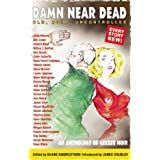 Damn Near Dead: An Anthology of Geezer Noir ~ Steve Brewer