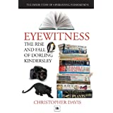 Eyewitness: The rise and fall of Dorling Kindersley: The Inside Story of a Publishing Phenomenon (DK Eyewitness Books)by Christopher Davis
