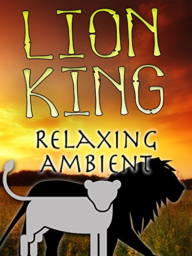 Lion King Relaxing Ambient on Amazon Prime Instant Video UK