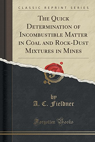 the-quick-determination-of-incombustible-matter-in-coal-and-rock-dust-mixtures-in-mines-classic-repr