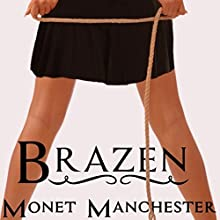 Brazen (       UNABRIDGED) by Monet Manchester Narrated by Drusilla Hawke