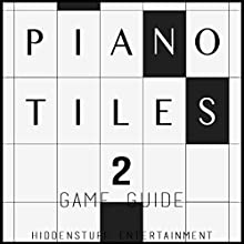 Piano Tiles 2 Game Guide (       UNABRIDGED) by  HiddenStuff Entertainment Narrated by Anthony Metcalfe
