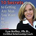 10 Secrets to Getting Any Man You Want to Want You (       UNABRIDGED) by Lyn Kelley Narrated by Lyn Kelley