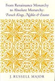 img - for From Renaissance Monarchy to Absolute Monarchy: French Kings, Nobles, and Estates book / textbook / text book