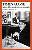 Image of Times Alone: Selected Poems of Antonio Machado (Wesleyan Poetry in Translation)