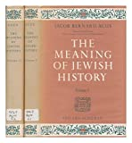 img - for The meaning of Jewish history / foreword by Salo W. Baron ; complete in 2 volumes book / textbook / text book