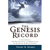 Genesis Record, The: A Scientific and Devotional Commentary on the Book of Beginnings ~ Henry M. Morris III