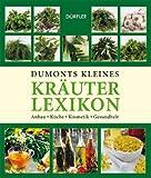 Dumonts kleines Kräuterlexikon: Anbau, Küche, Kosmetik, Gesundheit