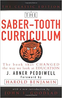 """the saber tooth curriculum The saber-tooth curriculum by j abner peddiwell is a series of """"lectures"""" given by a professor to a student about the advancement and change of education the ."""