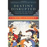 Destiny Disrupted: A History of the World Through Islamic Eyesby Tamim Ansary