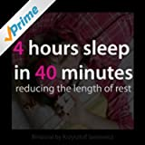 4 Hours Sleep in 40 Minutes: Reducing the Length of Rest