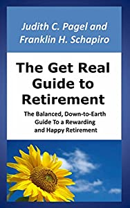 The Get Real Guide to Retirement: The Balanced, Down-to-Earth Guide To a Rewarding and Happy Retirement from Cache la Poudre Press, LLC