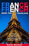 French: France and French Basics for Travelers - A Modern Travelers Guide to Basic French, Getting Around France, Culture and Etiquette